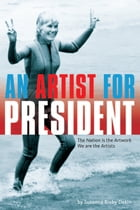An Artist For President: The Nation is the Artwork, We are the Artists by Susanna Bixby Dakin