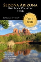Sedona Arizona Red Rock Country Tour Guide Book (Waypoint Tours Full Color Series): Your Personal Tour Guide For Sedona Travel Adventure! by Waypoint Tours