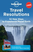 Travel Resolutions: 52 New Ways to Experience Planet Earth by Lonely Planet