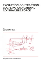 Excitation-Contraction Coupling and Cardiac Contractile Force by Donald Bers