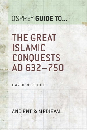 The Great Islamic Conquests AD 632�?750