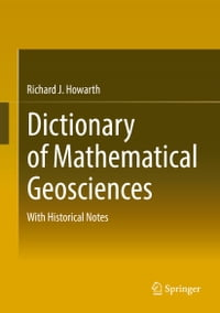 Dictionary of Mathematical Geosciences: With Historical Notes