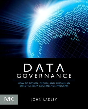 Data Governance How to Design,  Deploy and Sustain an Effective Data Governance Program
