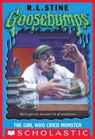 Goosebumps: The Girl Who Cried Monster by R L Stine