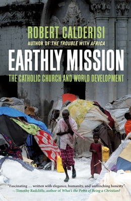 Book Earthly Mission: The Catholic Church and World Development by Robert Calderisi