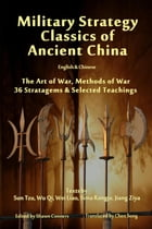 Military Strategy Classics of Ancient China - English & Chinese: The Art of War, Methods of War, 36 Stratagems & Selected Teachings by Shawn Conners