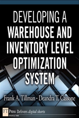 Book Developing a Warehouse and Inventory Level Optimization System by Frank A. Tillman