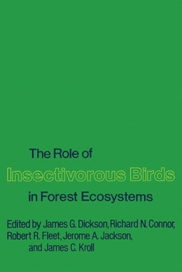 Book The Role of Insectivorous Birds in Forest Ecosystems by Dickson, James G.