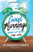 Good Mornings: Wake-Up Calls for Life by Dr. Randolph D. Sconiers, DSW, LCSW