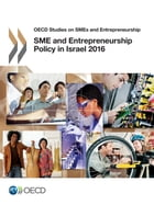 SME and Entrepreneurship Policy in Israel 2016 by Collectif