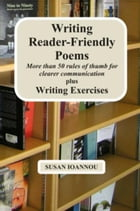 Writing Reader-Friendly Poems Plus Writing Exercises by Susan Ioannou