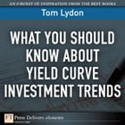What You Should Know About Yield Curve Investment Trends by Tom Lydon