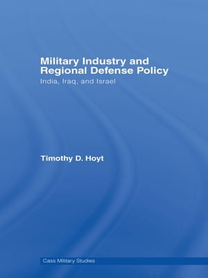 Military Industry and Regional Defense Policy India,  Iraq and Israel