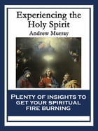 Experiencing the Holy Spirit: With linked Table of Contents by Andrew Murray