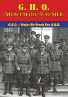 G. H. Q. (Montreuil-Sur-Mer) [Illustrated Edition] by G.S.O. – Major Sir Frank Fox O.B.E.