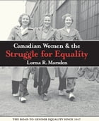 Candian Women and the Struggle for Equality by Lorna R. Marsden