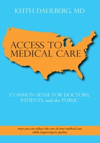 ACCESS TO MEDICAL CARE: COMMON SENSE FOR DOCTORS, PATIENTS, and the PUBLIC