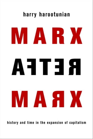 Marx After Marx History and Time in the Expansion of Capitalism