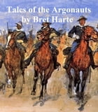Tales of the Argonauts, a collection of stories by Bret Harte