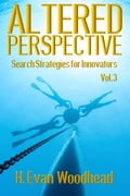 Altered Perspective: Search Strategies for Innovators (Volume 3)