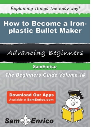 How to Become a Iron-plastic Bullet Maker: How to Become a Iron-plastic Bullet Maker by Yoko Olivarez