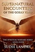 Supernatural Encounters of the Godly Kind: The Spiritual Warfare Series - Level Four 49c2cf41-176e-4478-825f-64ddf2403fbd