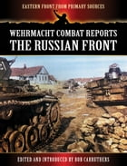Wehrmacht Combat Reports: The Russian Front by Bob Carruthers