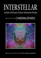 INTERSTELLAR - A Series of Science Fiction Adventure Stories: 9: Marshmallow World by Adrian Holland