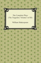 The Complete Plays (The Tragedies: Volume I of III) by William Shakespeare