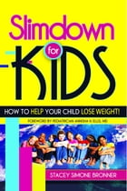 Slimdown For KIDS: HOW TO HELP YOUR CHILD LOSE WEIGHT! by Stacey Simone Bronner