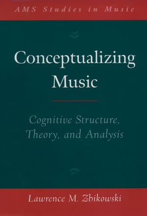 Conceptualizing Music Cognitive Structure,  Theory,  and Analysis