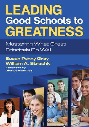 Leading Good Schools to Greatness Mastering What Great Principals Do Well