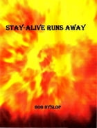 Stay-Alive Runs Away by Bob Hyslop