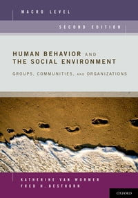 Human Behavior and the Social Environment, Macro Level: Groups, Communities, and Organizations