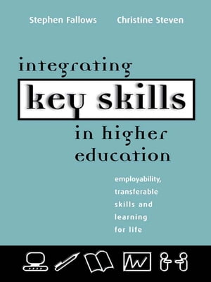 Integrating Key Skills in Higher Education Employability, Transferable Skills and Learning for Life