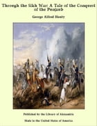 Through the Sikh War: A Tale of the Conquest of the Punjaub by George Alfred Henty