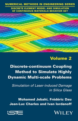 Discrete-continuum Coupling Method to Simulate Highly Dynamic Multi-scale Problems Simulation of Laser-induced Damage in Silica Glass,  Volume 2