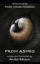 FROM ASHES: Book One of the Forest Wolves Collection by Anika Baloun