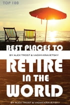 Best Places to Retire in the World: Top 100 by alex trostanetskiy