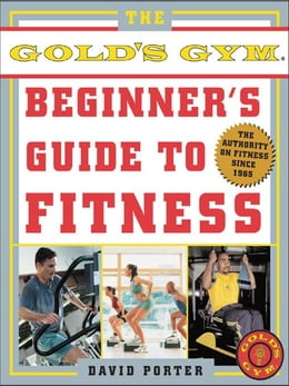 Book The Gold's Gym Beginner's Guide to Fitness by Porter, David