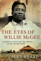 The Eyes of Willie McGee: A Tragedy of Race, Sex, and Secrets in the Jim Crow South by Alex Heard