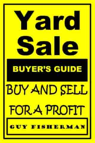 Yard Sale Buyer's Guide: Buy and Sell for Profit by Guy Fisherman
