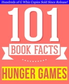 The Hunger Games - 101 Amazingly True Facts You Didn't Know: Fun Facts and Trivia Tidbits Quiz Game Books by G Whiz