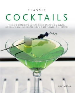 Book Classic Cocktails:150 Sensational Drink Recipes Shown in 250 Fabulous Photographs by Stuart Walton