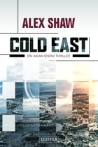 Cold East: Thriller by Alex Shaw
