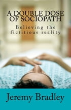 A Double Dose of Sociopath by Jeremy Bradley