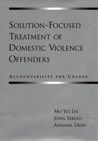 Solution-Focused Treatment of Domestic Violence Offenders: Accountability for Change