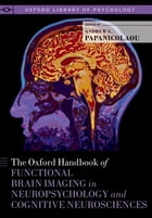 The Oxford Handbook of Functional Brain Imaging in Neuropsychology and Cognitive Neurosciences by Andrew C. Papanicolaou