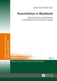 Reconciliation in Bloodlands: Assessing Actions and Outcomes in Contemporary Central-Eastern Europe