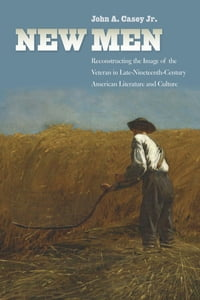 New Men: Reconstructing the Image of the Veteran in Late-Nineteenth-Century American Literature and…